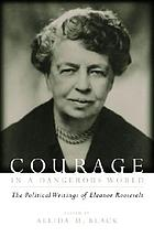 Courage in a dangerous world : the political writings of Eleanor Roosevelt
