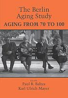 The Berlin aging study : aging from 70 to 100 : a research project of the Berlin-Brandenburg Academy of Sciences