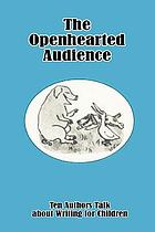 The openhearted audience : ten authors talk about writing for children