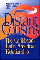 Distant cousins : the Caribbean-Latin American relationship
