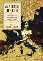 """The wandering life I led"" : essays on Hortense Mancini, Duchess Mazarin and early modern women's border crossings"