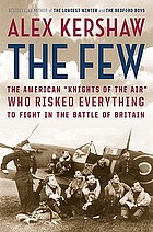 "The few : the American ""Knights of the air"" who risked everything to fight in the battle of Britain"