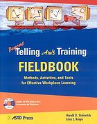 Beyond Telling ain't training fieldbook : methods, activities, and tools for effective workplace learning