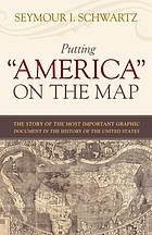 "Putting ""America"" on the map : the story of the most important graphic document in the history of the United States"