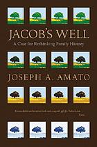 Jacob's well : a case for rethinking family history