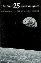 The first 25 years in space proceedings of a symposium held Oct. 14, 1982 at the National Academy of Sciences, and sponsored by the Academy and the National Air and Space Museum