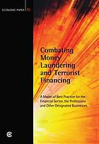 Combating money laundering and terrorist financing : a model of best practice for the financial sector, the professions and other designated businesses
