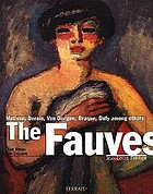 The Fauves : the reign of colour : Matisse, Derain, Vlaminck, Marquet, Camoin, Manguin, Van Dongen, Friesz, Braque, Dufy