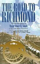 The road to Richmond : the Civil War memoirs of Major Abner R. Small of the Sixteenth Maine Volunteers ; together with the diary which he kept when he was a prisoner of war