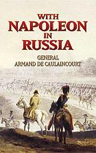 With Napoleon in Russia : the memoirs of General de Caulaincourt, duke of Vicenza