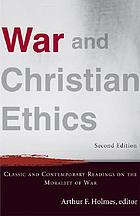 War and Christian ethics : classic and contemporary readings on the morality of war