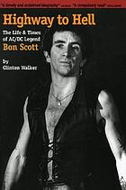 Highway to hell : the life & times of AC/DC legend Bon Scott