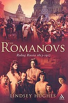 The Romanovs : ruling Russia, 1613-1917
