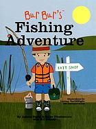 Bur Bur's fishing adventure : learn fun things about fishing and what to bring!
