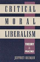 Critical moral liberalism : theory and practice