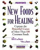 Prevention's new foods for healing : capture the powerful cures of more than 100 common foods