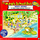 Scholastic's The magic school bus hops home : a book about animal habitats