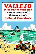 Vallejo y las cuatro banderas : una historia verdadera de la California de antaño