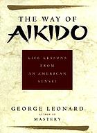 The way of aikido : life lessons from an American sensei