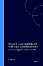 Demokrit, lachender Philosoph und sanguinischer Melancholiker : eine pseudohippokratische Geschichte