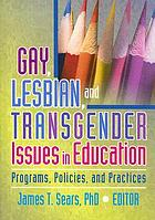 Gay, lesbian, and transgender issues in education : programs, policies, and practices