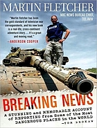 Breaking news a stunning and memorable account of reporting from some of the most dangerous places in the world