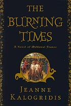 The burning times : a novel of medieval France