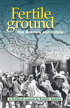 Fertile ground : Che Guevara and Bolivia : a firsthand account
