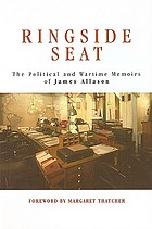 The political and wartime memoirs of James AllasonRingside seat : the political and wartime memoirs of James Allason