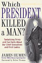 Which president killed a man? : tantalizing trivia and fun facts about our chief executives and first ladies