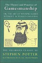 The theory & practice of gamesmanship; or, The art of winning games without actually cheating