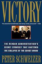 Victory : the Reagan administration's secret strategy that hastened the collapse of the Soviet Union