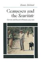Ceaușescu and the Securitate : coercion and dissent in Romania, 1965-1989