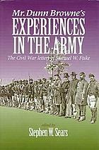 Mr. Dunn Browne's experiences in the Army the Civil War letters of Samuel W. Fiske