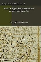 Einleitung in das Studium der arabischen sprache bis Mohammed und zum Theil später; zum allgemeinen Gebrauche auch f. die, welche nicht Hebräisch u. Arabisch treiben