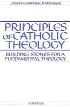 Principles of Catholic theology : building stones for a fundamental theology