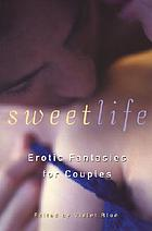 Sweet life : erotic fantasies for couples