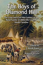 The boys of Diamond Hill : the lives and Civil War letters of the Boyd family of Abbeville County, South Carolina