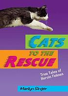 Cats to the rescue : true tales of heroic felines