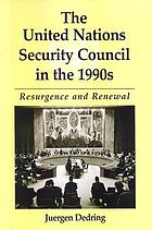 The United Nations Security Council in the 1990s : resurgence and renewal