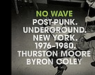 No wave : post-punk, underground, New York, 1976-1980
