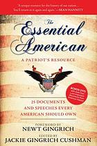The essential American : a patriot's resource, 25 documents and speeches every American should own