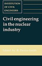 Civil engineering in the nuclear industry : proceedings of the conference organized by the Institution of Civil Engineers and held in Windermere on 20-22 March 1991