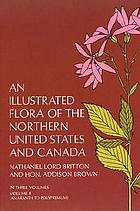 An illustrated flora of the Northern United States and Canada : from Newfoundland to the parallel of the southern boundary of Virginia, and from the Atlantic Ocean westward to the 102nd meridian