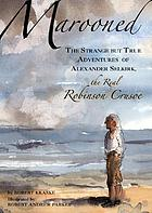 Marooned : the strange but true adventures of Alexander Selkirk, the real Robinson Crusoe