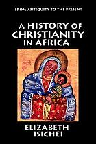 A history of Christianity in Africa : from antiquity to the present