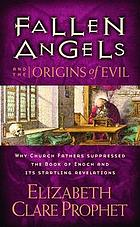 Fallen angels and the origins of evil : why church fathers suppressed the book of Enoch and its startling revlations