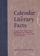 Calendar of literary facts : a daily and yearly guide to noteworthy events in world literature from 1450 to the present