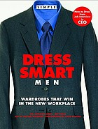 Dress smart men : wardrobes that win in the new workplace