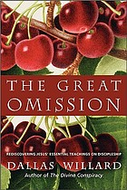 The great omission : reclaiming Jesus's essential teachings on discipleship